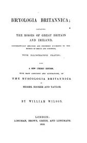 Bryologia Britannica: Containing the Mosses of Great Britain and Ireland...
