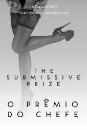 The Submissive Prize - O Prêmio do Chefe (Livro Quatro na Série Wicked CEO)