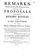 Remarks: Paragraph by Paragraph, Upon the Proposals Lately Publish'd by Richard Bentley for a New Edition of the Greek Testament and Latin Version