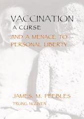 Vaccination a Curse and Menace to Personal Liberty