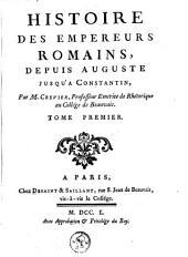 Histoire des empereurs romains, depuis Auguste jusqu'a Constantin: Volume1