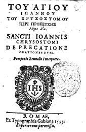 Tou agiou Ioannou tou Chrysostomou Peri proseyches logoi duo. Sancti Ioannis Chrysostomi De precatione orationes duae. Pomponio Brunello interprete