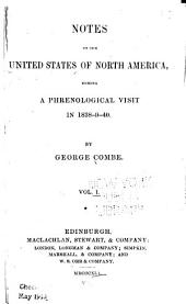 Notes on the United States of North America During a Phrenological Visit in 1838-9-40: Volume 1