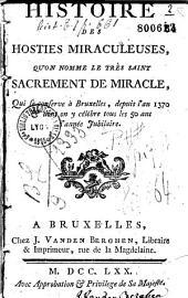 Histoire des hosties miraculeuses, qu'on nomme le très saint Sacrement de miracle, qui se conserve à Bruxelles depuis l'an 1370 et dont on y célèbre tous les 50 ans l'année jubilaire