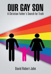 Our Gay Son: A Christian Father's Search for Truth