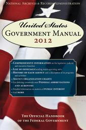 United States Government Manual 2012: The Official Handbook of the Federal Government