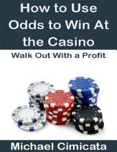 How to Use Odds to Win At the Casino: Walk Out With a Profit