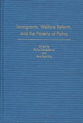 Immigrants, Welfare Reform, and the Poverty of Policy