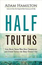 Half Truths Leader Guide: God Helps Those Who Help Themselves and Other Things the Bible Doesn't Say