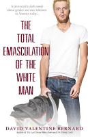 The Total Emasculation of the White Man PDF