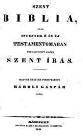 Szent Biblia, azaz Istennek o-es uj Testamentomaban foglaltatott egesz szent Iras. Magyar nyelvre ford. Karoli Gaspar altal. (Die Heilige Bibel.) hung.