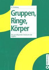 Gruppen, Ringe, Körper: Die grundlegenden Strukturen der Algebra