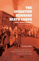 The Operation Reinhard Death Camps  Revised and Expanded Edition PDF