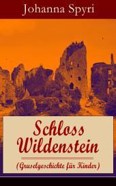 Schloss Wildenstein (Gruselgeschichte für Kinder) - Vollständige Ausgabe: Der Kampf der jugendlichen Helden mit dem bösen Geist