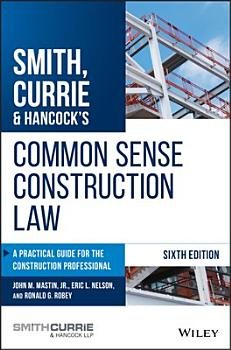Smith  Currie   Hancock s Common Sense Construction Law PDF