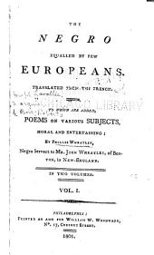 The Negro Equalled by Few Europeans: Translated from the French : to which are Added, Poems on Various Subjects, Moral and Entertaining, Volume 1