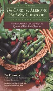 The Candida Albican Yeast-Free Cookbook: How Good Nutrition Can Help Fight the Epidemic of Yeast-Related Diseases, Edition 2