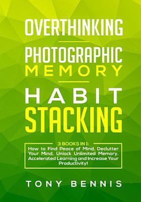 Overthinking  Photographic Memory  Habit Stacking3 Books in 1 PDF