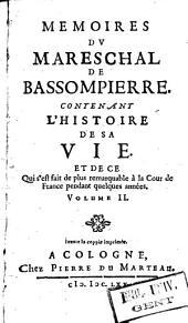 Mémoires du Mareschal de Bassompierre. Contenant l'histoire de sa vie, et de ce qui s'est fait de plus remarquable à la cour de France pendant quelques années: Volume2