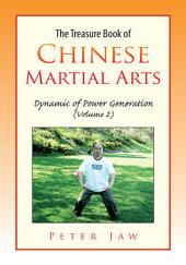 The Treasure Book of Chinese Martial Arts: Dynamic of Power Generation, Volume 2
