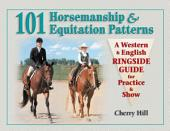101 Horsemanship and Equitation Patterns: A Western and English Ringside Guide for Practice and Show