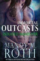 Isolated Maneuver: An Immortal Ops World Novel (Immortal Outcasts Book 3)