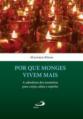Por que monges vivem mais: A sabedoria dos mosteiros para corpo, alma e espírito