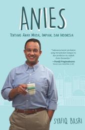 ANIES: Tentang Anak Muda, Impian, dan Indonesia