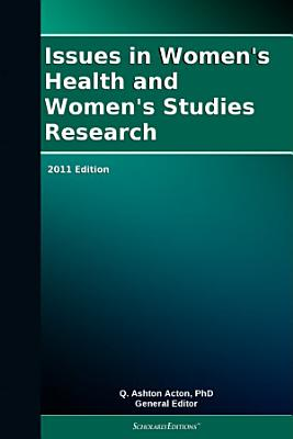 Issues in Women s Health and Women s Studies Research  2011 Edition PDF