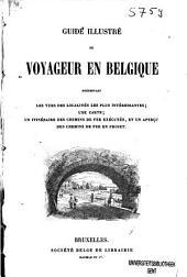 Guide illustré du voyageur en Belgique: présentant les vues des localités les plus intéressantes, une carte, un itinéraire des chemins de fer exécutés, et un aperçu des chemins de fer en projet