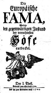 Die europäische Fama, welche den gegenwärtigen Zustand der vornehmsten Höfe entdecket: Band 1