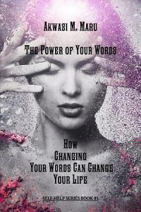 The Power of Your Words  How Changing Your Words Can Change Your Life PDF