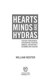 Hearts, Minds, and Hydras: Fighting Terrorism in Afghanistan, Pakistan, America, and Beyond : Dilemmas and Lessons