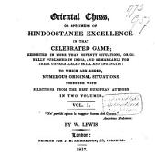 Oriental Chess, Or Specimens of Hindoostanee Excellence in that Celebrated Game: Exhibited in More Than Seventy Situations, Originally Published in India ...