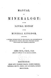 Manual of Mineralogy: Or, The Natural History of the Mineral Kingdom : Containing a General Introduction to the Science, and Descriptions of the Separate Species, Including the More Recent Discoveries and Chemical Analyses