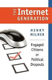 The Internet Generation: Engaged Citizens Or Political Dropouts