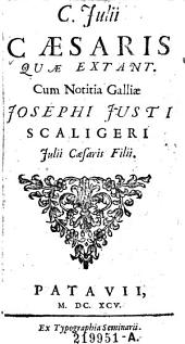 C. Julii Caesaris quae extant. Cum Notitia Galliae Josephi Justi Scaligeri Julii Caesaris Filii