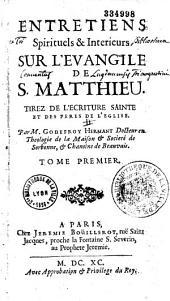 Entretiens spirituels et intérieurs sur l'Évangile de S. Matthieu...par M. Godefroy Hermant