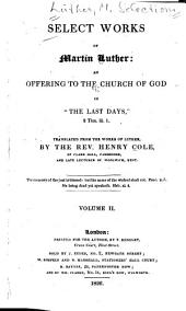 "Select Works of Martin Luther: An Offering to the Church of God in ""the Last Days"" ..."