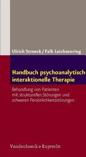 Handbuch psychoanalytisch-interaktionelle Therapie: Behandlung von Patienten mit strukturellen Störungen und schweren Persönlichkeitsstörungen