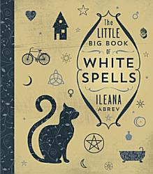 The Little Big Book Of White Spells Book PDF