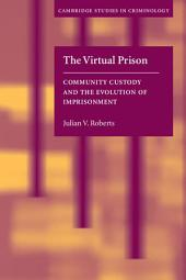 The Virtual Prison: Community Custody and the Evolution of Imprisonment