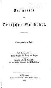Forschungen zur deutschen Geschichte: Auf veranlassung Seiner Majestät des Königs von Bayern, Band 21