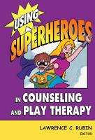 Using Superheroes in Counseling and Play Therapy PDF