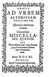 Oratio ad urbem Altorfinam Noricorum, heroico contexto carmine; cui accedunt miscellanea quædam, etc