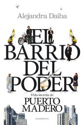 El barrio del poder: Vida secreta de Puerto Madero