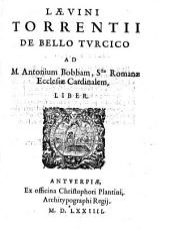Laevini Torrentii De Bello Tvrcico Ad M. Antonium Bobbam, S[an]ctae Romanae Ecclesiae Cardinalem, Liber