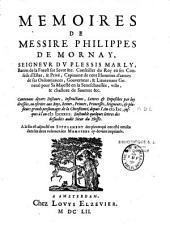 Mémoires de Messire...Seigneur du Plessis Marly, contenans divers discours, instructions, lettres...depuis l'an 1600 jusques à l'an 1623: et suite des lettres et mémoires