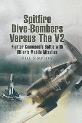 Spitfire Dive-Bombers versus the V2: Volume 2