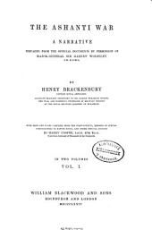 The Ashanti War: A Narrative Prepared from the Official Documents by Permission Of... Garnet Wolseley, Volume 1